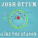 Josh Ottum - Like the Season (CD Digipak/LP)