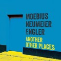 Moebius Neumeier Engler - Another Other Places
