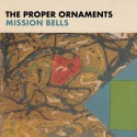The Proper Ornaments - Mission Bells (preorder)