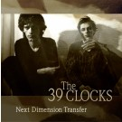 The 39 Clocks - Next Dimension Transfer (preorder)